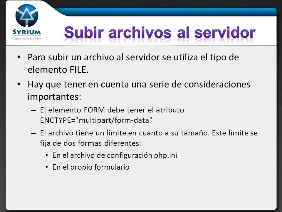 Para subir un archivo al servidor se utiliza el tipo de elemento FILE.