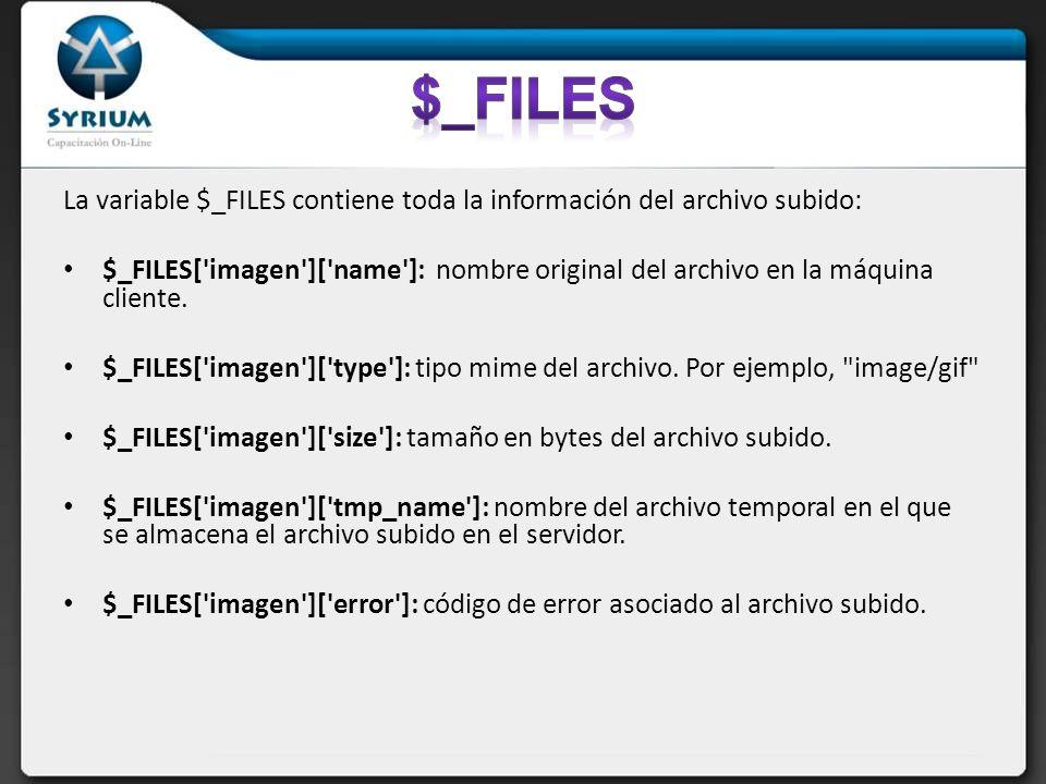 La variable $_FILES contiene toda la información del archivo subido: $_FILES[ imagen ][ name ]: nombre original del archivo en la máquina cliente.