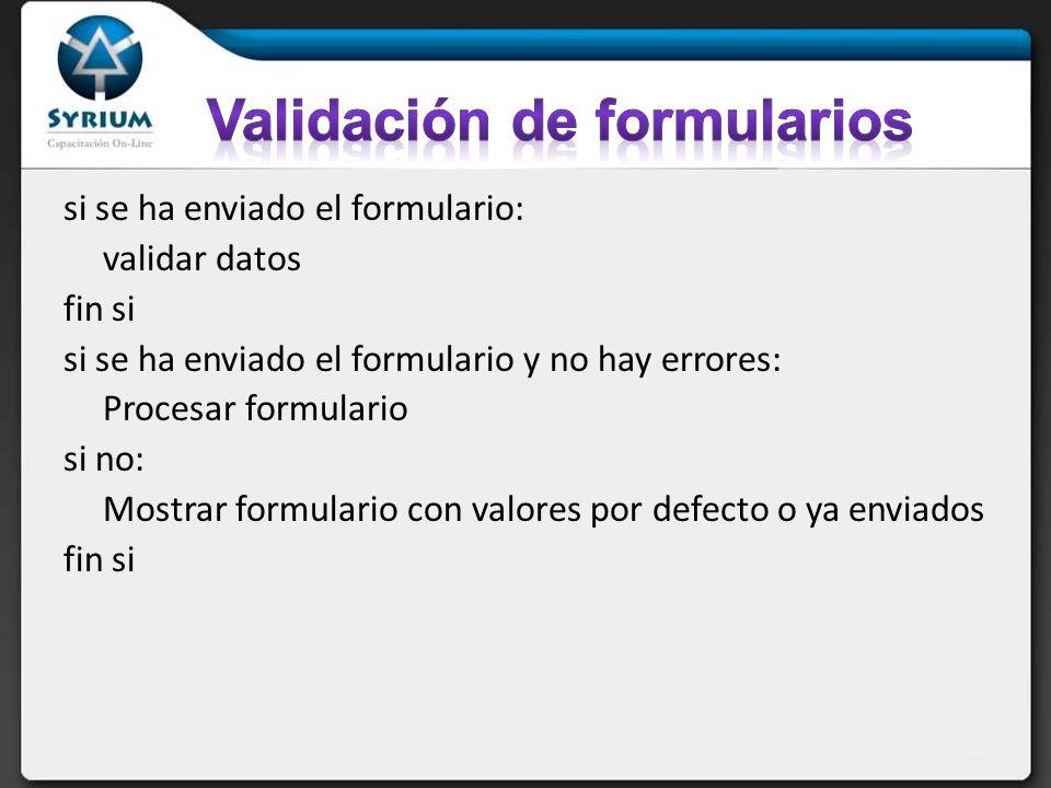 si se ha enviado el formulario: validar datos fin si si se ha enviado el formulario y no hay errores: Procesar formulario si no: Mostrar formulario con valores por defecto o ya enviados fin si