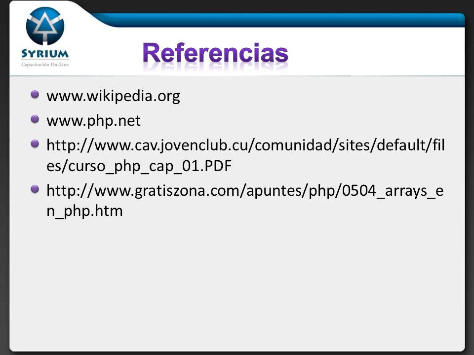 www.wikipedia.org www.php.net http://www.cav.jovenclub.cu/comunidad/sites/default/fil es/curso_php_cap_01.PDF http://www.gratiszona.com/apuntes/php/0504_arrays_e n_php.htm