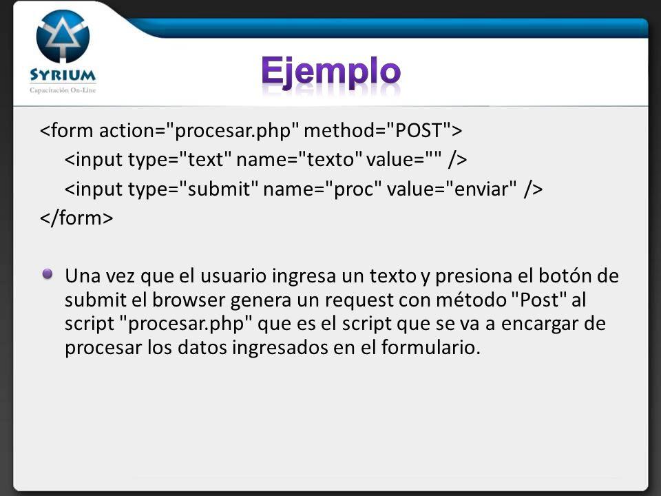 El script que recibe el formulario podría por ejemplo ser: procesar.php <?php echo El valor ingresado en el formulario es ; echo $_POST[ texto ]; echo ); ?>