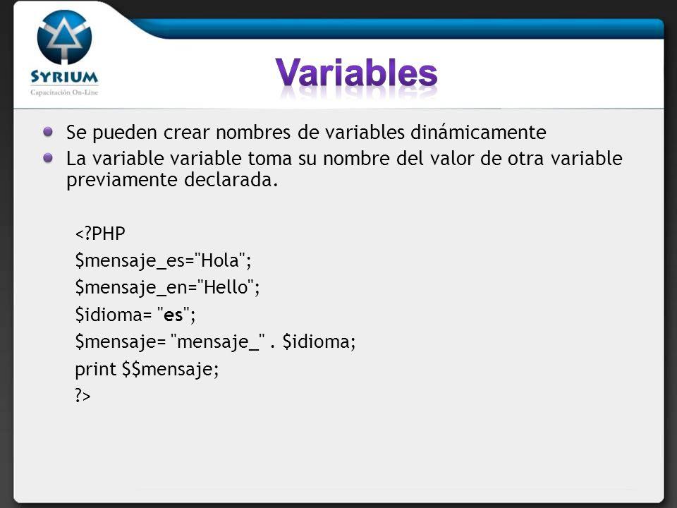 Se pueden crear nombres de variables dinámicamente La variable variable toma su nombre del valor de otra variable previamente declarada. <?PHP $mensaj
