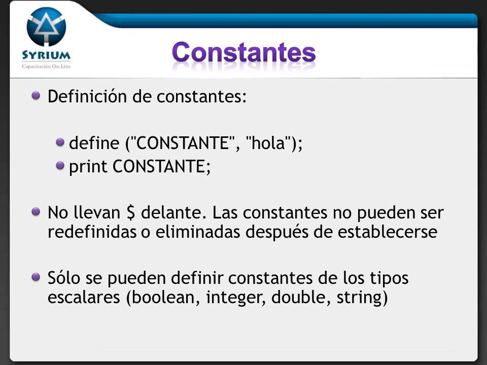 Definición de constantes: define ( CONSTANTE , hola ); print CONSTANTE; No llevan $ delante.