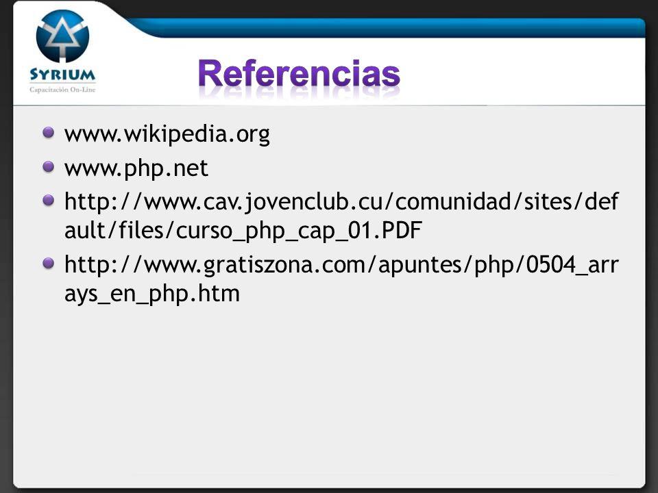 www.wikipedia.org www.php.net http://www.cav.jovenclub.cu/comunidad/sites/def ault/files/curso_php_cap_01.PDF http://www.gratiszona.com/apuntes/php/0504_arr ays_en_php.htm
