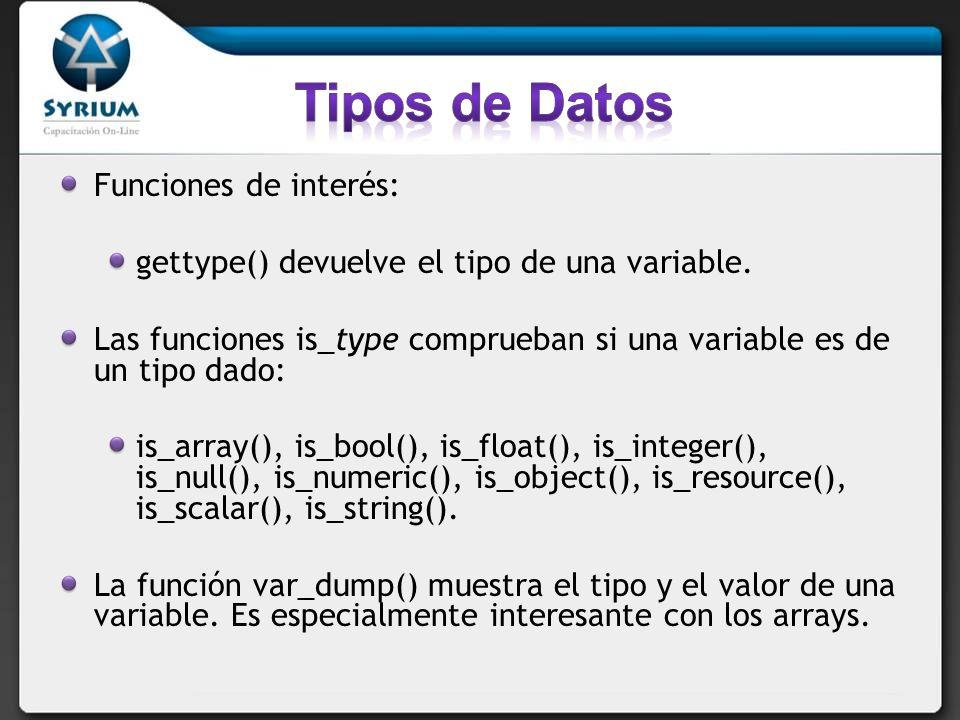 Funciones de interés: gettype() devuelve el tipo de una variable.