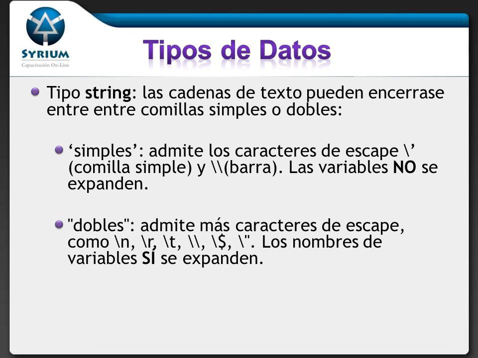 Tipo string: las cadenas de texto pueden encerrase entre entre comillas simples o dobles: simples: admite los caracteres de escape \ (comilla simple) y \\(barra).