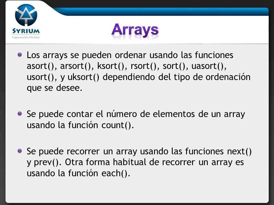 Los arrays se pueden ordenar usando las funciones asort(), arsort(), ksort(), rsort(), sort(), uasort(), usort(), y uksort() dependiendo del tipo de ordenación que se desee.