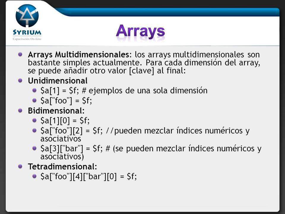 Arrays Multidimensionales: los arrays multidimensionales son bastante simples actualmente. Para cada dimensión del array, se puede añadir otro valor [