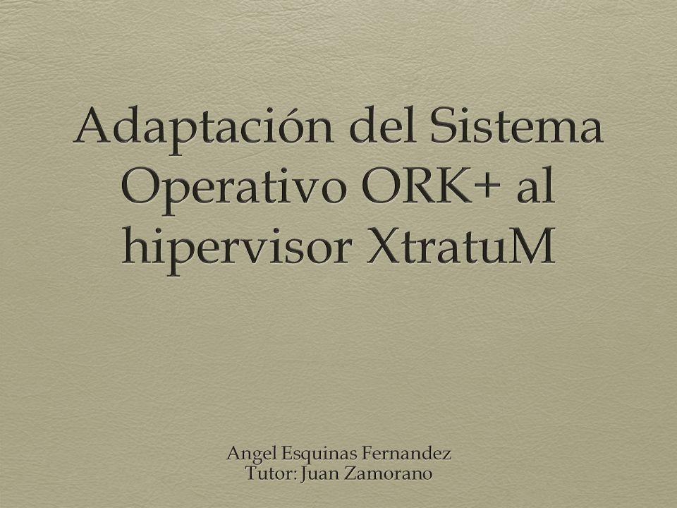 Índice Objetivos XtratuM ORK+ Adaptación del sistema operativo ORK+ Evaluación Conclusiones ORK+/XtratuM - PFC - A.