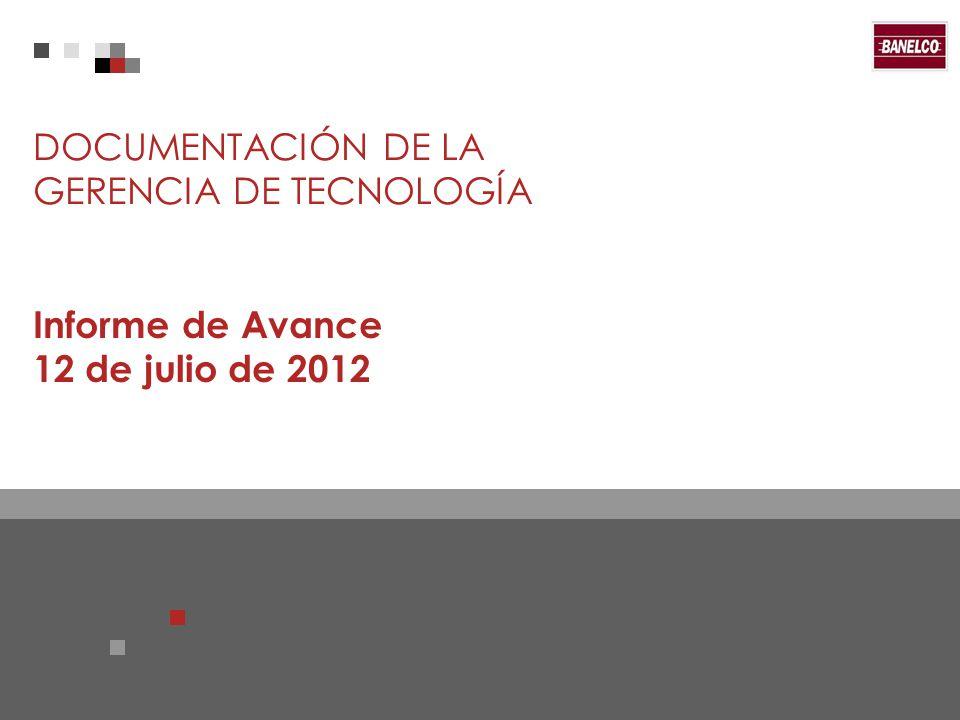 Página 1 DOCUMENTACIÓN DE LA GERENCIA DE TECNOLOGÍA 1 Página 1 DOCUMENTACIÓN DE LA GERENCIA DE TECNOLOGÍA Informe de Avance 12 de julio de 2012