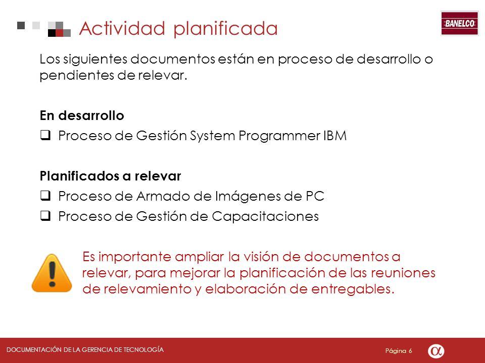 Página 6 DOCUMENTACIÓN DE LA GERENCIA DE TECNOLOGÍA Actividad planificada Los siguientes documentos están en proceso de desarrollo o pendientes de relevar.