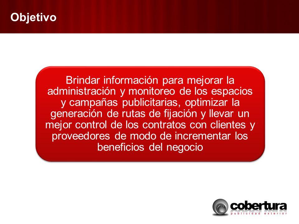 Objetivo Brindar información para mejorar la administración y monitoreo de los espacios y campañas publicitarias, optimizar la generación de rutas de