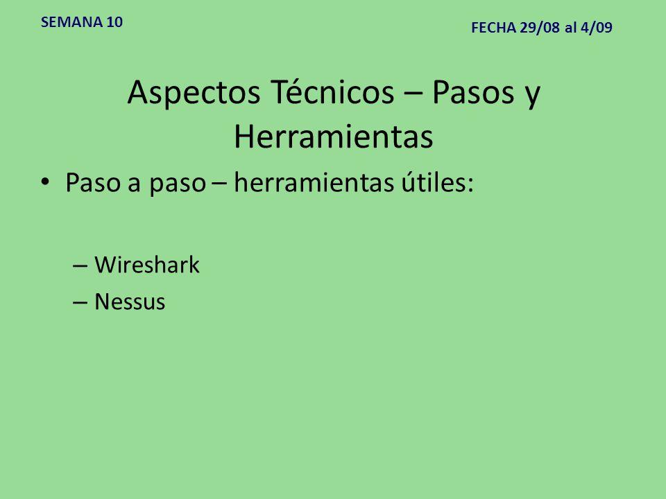 Aspectos Técnicos – Pasos y Herramientas Paso a paso – herramientas útiles: – Wireshark – Nessus SEMANA 10 FECHA 29/08 al 4/09
