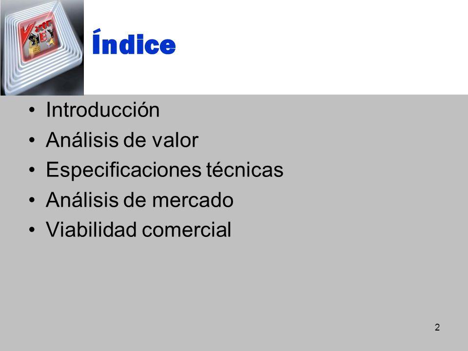 Índice Introducción Análisis de valor Especificaciones técnicas Análisis de mercado Viabilidad comercial 2