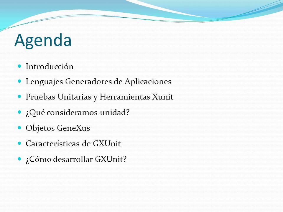 Agenda Introducción Lenguajes Generadores de Aplicaciones Pruebas Unitarias y Herramientas Xunit ¿Qué consideramos unidad? Objetos GeneXus Característ