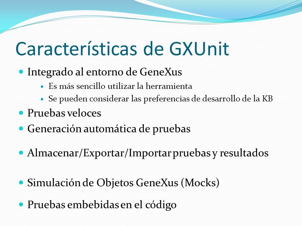 Características de GXUnit Integrado al entorno de GeneXus Es más sencillo utilizar la herramienta Se pueden considerar las preferencias de desarrollo