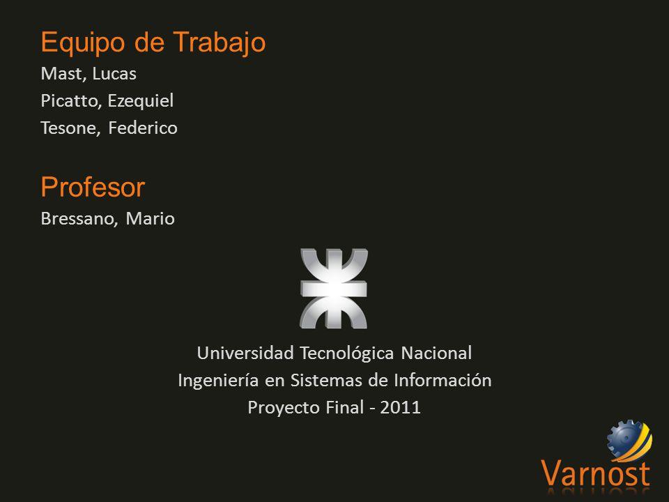 Equipo de Trabajo Mast, Lucas Picatto, Ezequiel Tesone, Federico Profesor Bressano, Mario Universidad Tecnológica Nacional Ingeniería en Sistemas de Información Proyecto Final - 2011