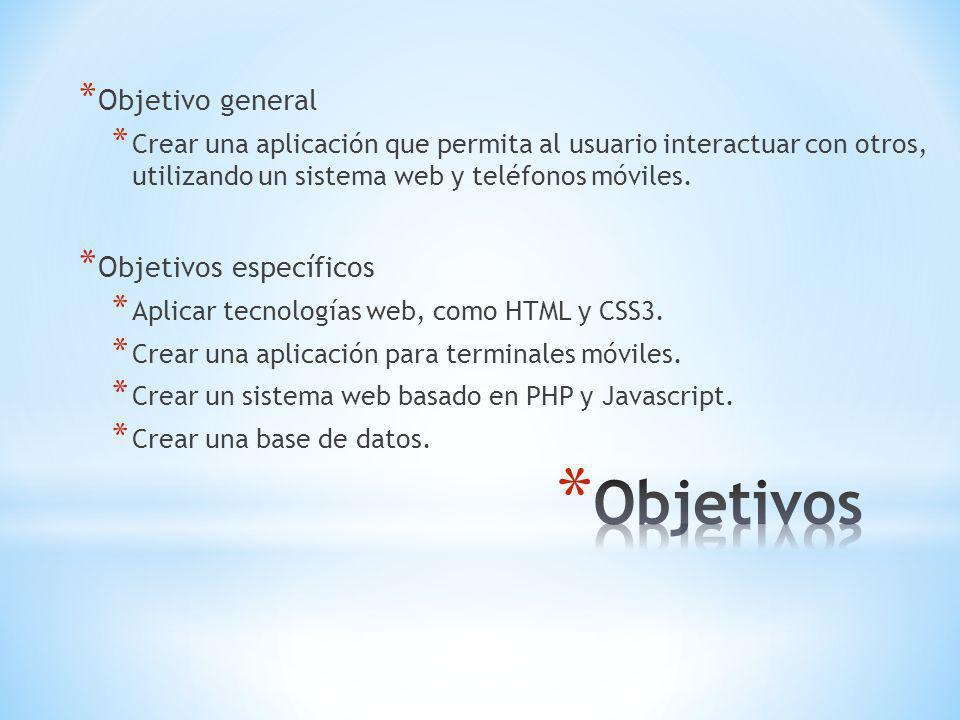 * Objetivo general * Crear una aplicación que permita al usuario interactuar con otros, utilizando un sistema web y teléfonos móviles.