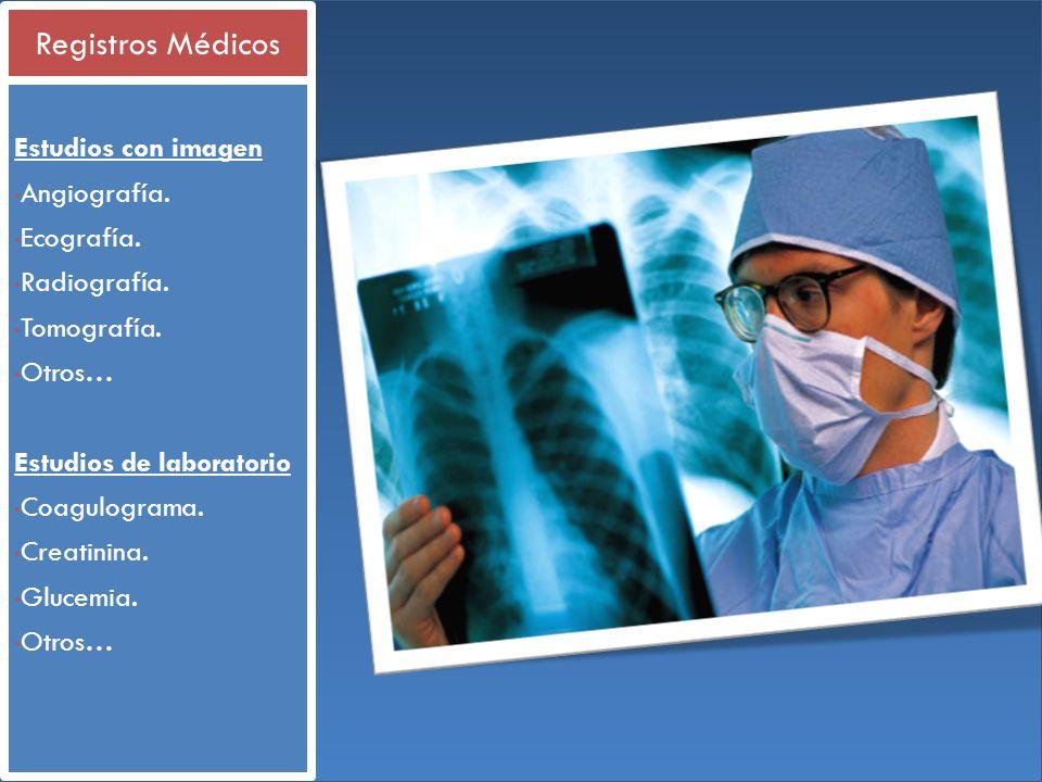 Estudios con imagen Angiografía. Ecografía. Radiografía. Tomografía. Otros… Estudios de laboratorio Coagulograma. Creatinina. Glucemia. Otros… Registr