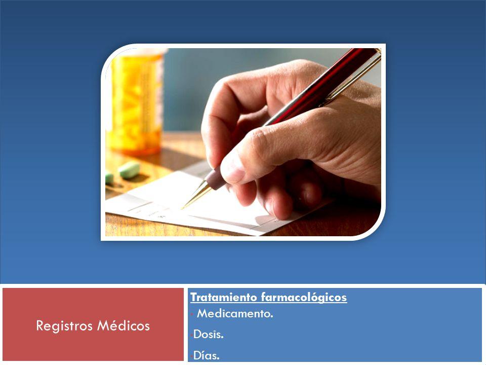 Tratamiento farmacológicos Medicamento. Dosis. Días. Registros Médicos