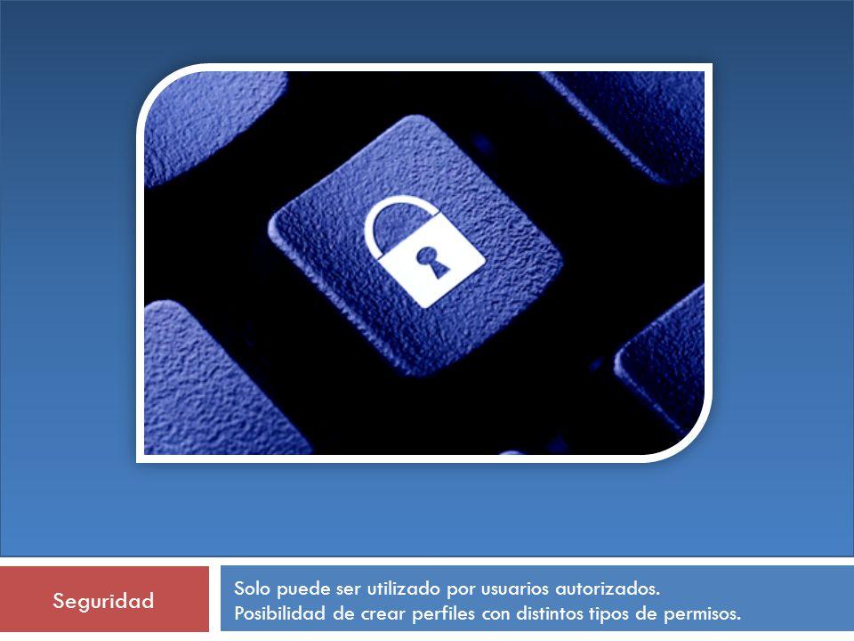 Seguridad Solo puede ser utilizado por usuarios autorizados. Posibilidad de crear perfiles con distintos tipos de permisos.