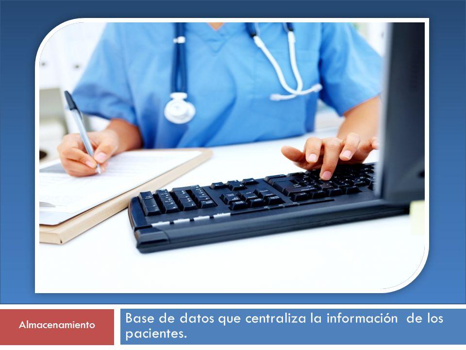 Almacenamiento Base de datos que centraliza la información de los pacientes.