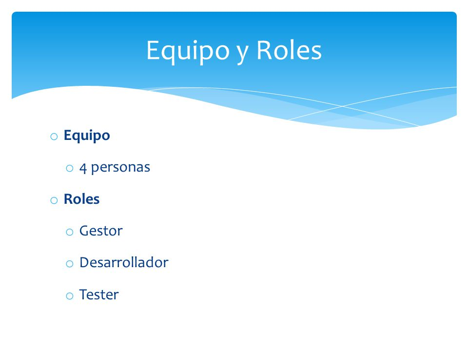 o Equipo o 4 personas o Roles o Gestor o Desarrollador o Tester Equipo y Roles