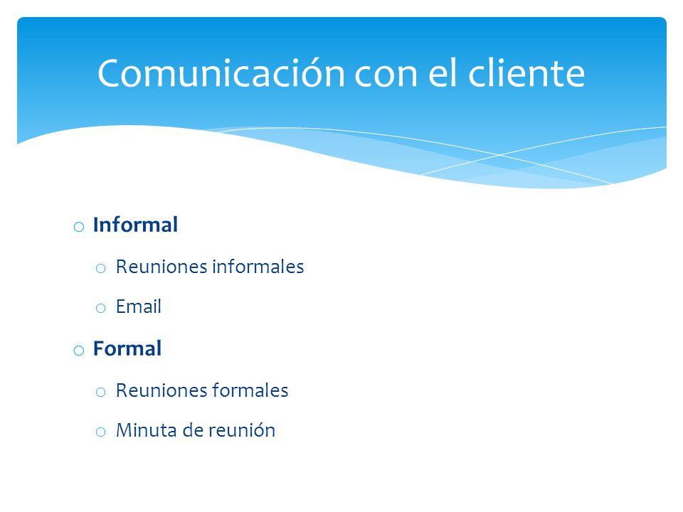 o Informal o Reuniones informales o Email o Formal o Reuniones formales o Minuta de reunión Comunicación con el cliente