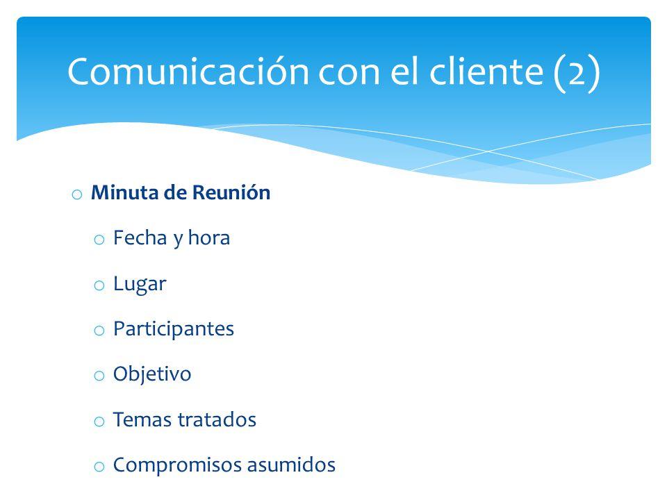 o Minuta de Reunión o Fecha y hora o Lugar o Participantes o Objetivo o Temas tratados o Compromisos asumidos Comunicación con el cliente (2)