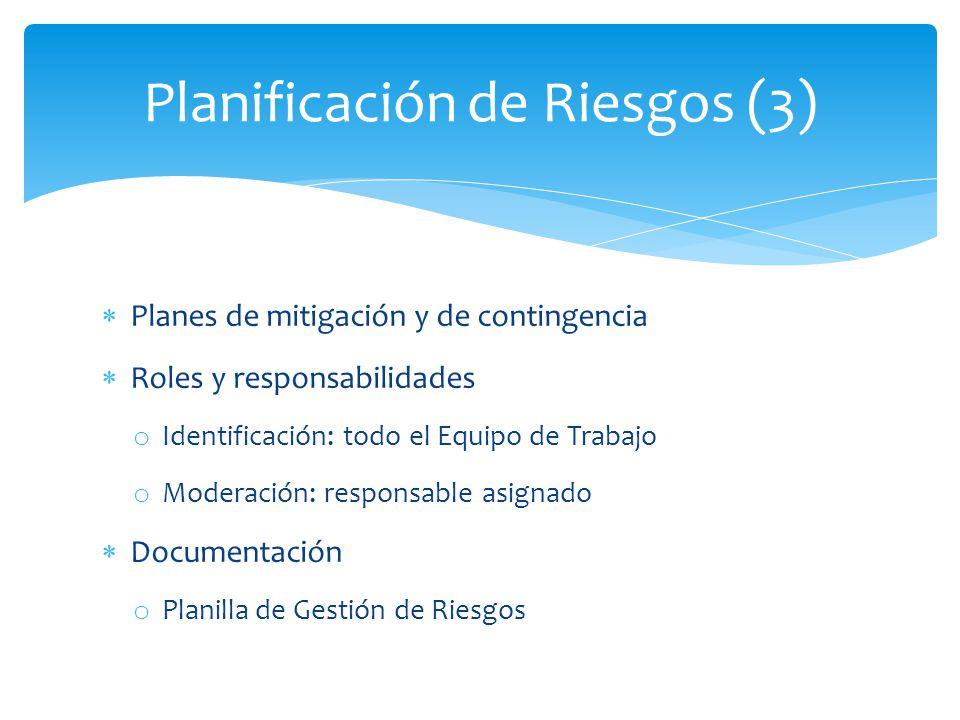 Planes de mitigación y de contingencia Roles y responsabilidades o Identificación: todo el Equipo de Trabajo o Moderación: responsable asignado Documentación o Planilla de Gestión de Riesgos Planificación de Riesgos (3)