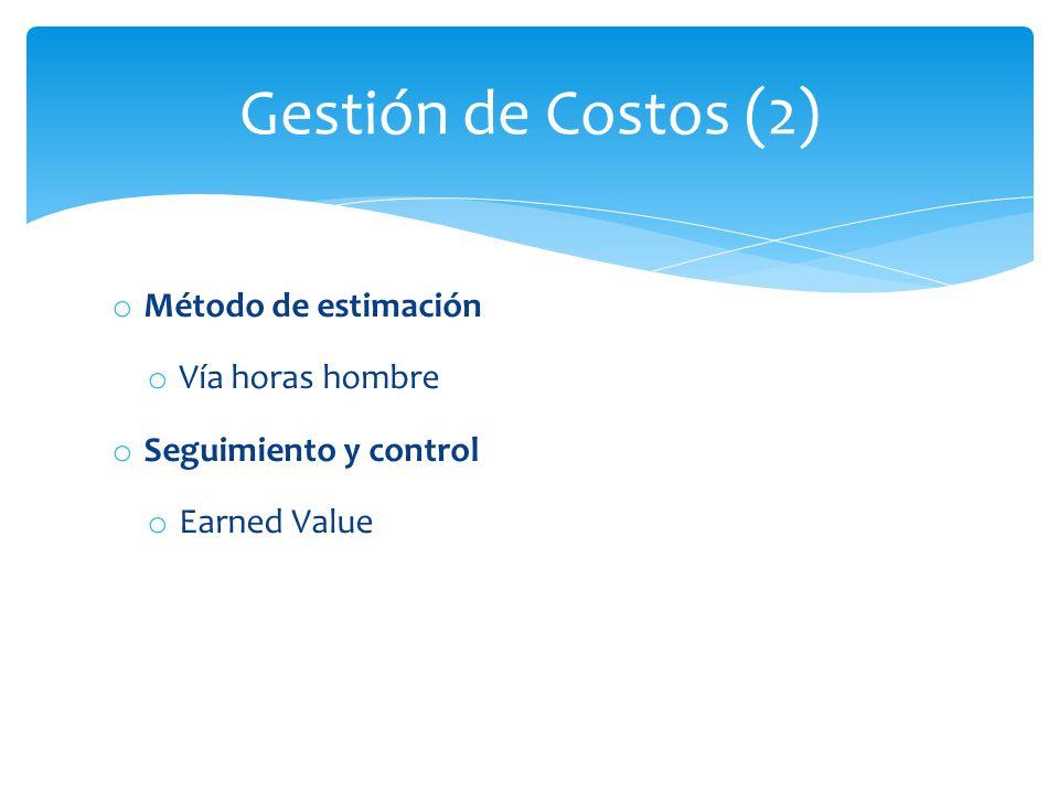 o Método de estimación o Vía horas hombre o Seguimiento y control o Earned Value Gestión de Costos (2)