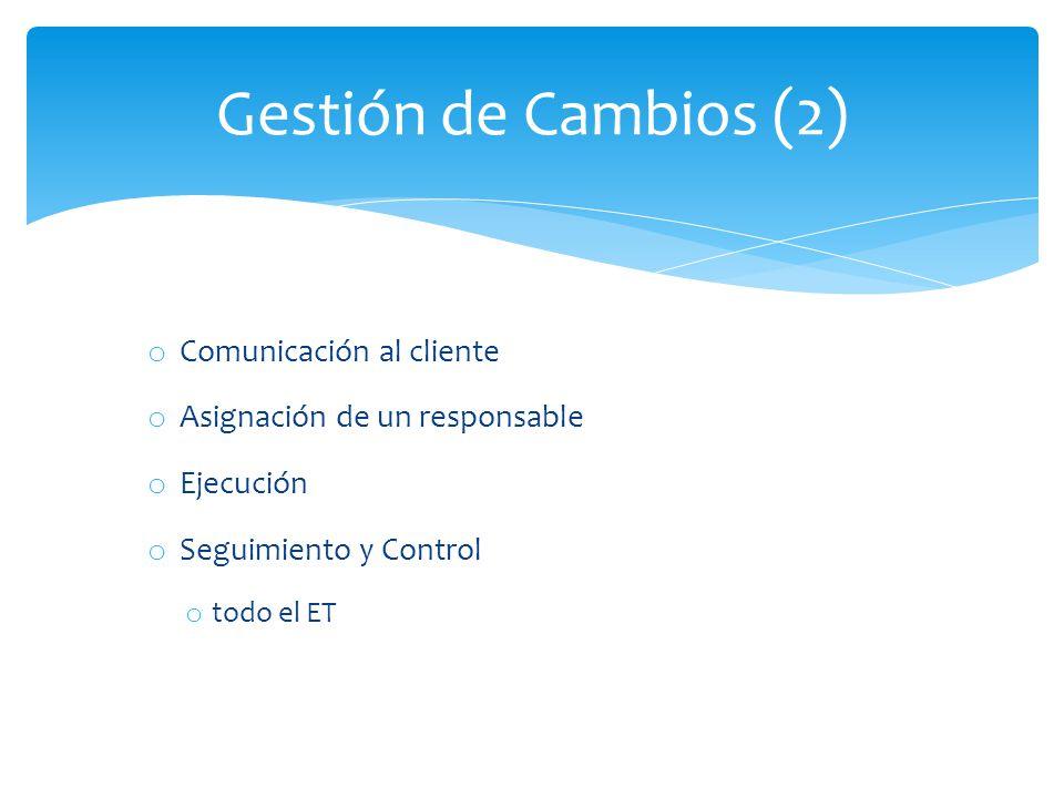 o Comunicación al cliente o Asignación de un responsable o Ejecución o Seguimiento y Control o todo el ET Gestión de Cambios (2)