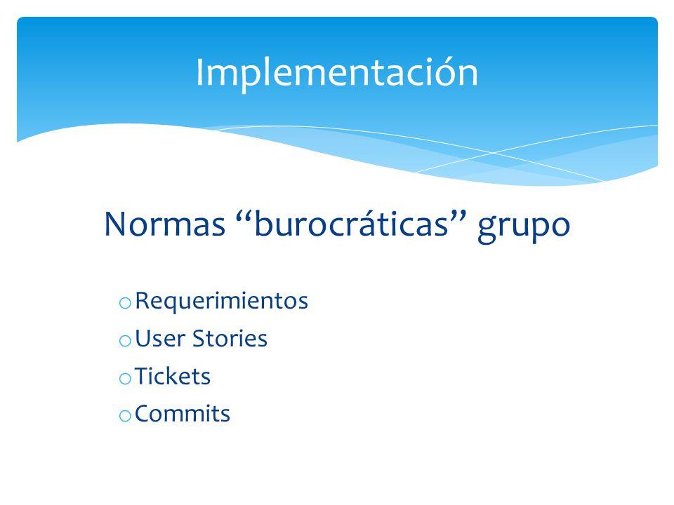 Implementación Normas burocráticas grupo o Requerimientos o User Stories o Tickets o Commits