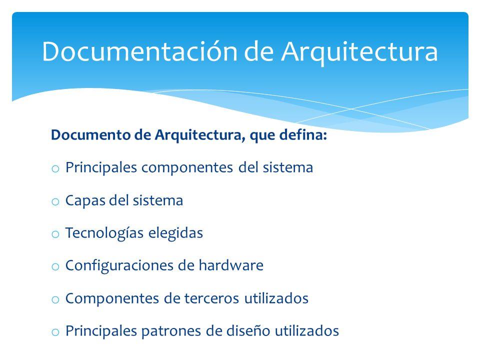 Documento de Arquitectura, que defina: o Principales componentes del sistema o Capas del sistema o Tecnologías elegidas o Configuraciones de hardware o Componentes de terceros utilizados o Principales patrones de diseño utilizados Documentación de Arquitectura