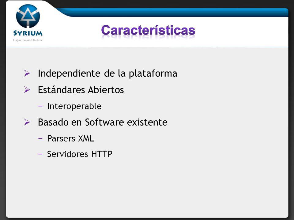 Independiente de la plataforma Estándares Abiertos Interoperable Basado en Software existente Parsers XML Servidores HTTP