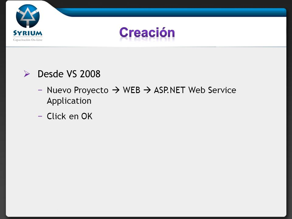 Desde VS 2008 Nuevo Proyecto WEB ASP.NET Web Service Application Click en OK