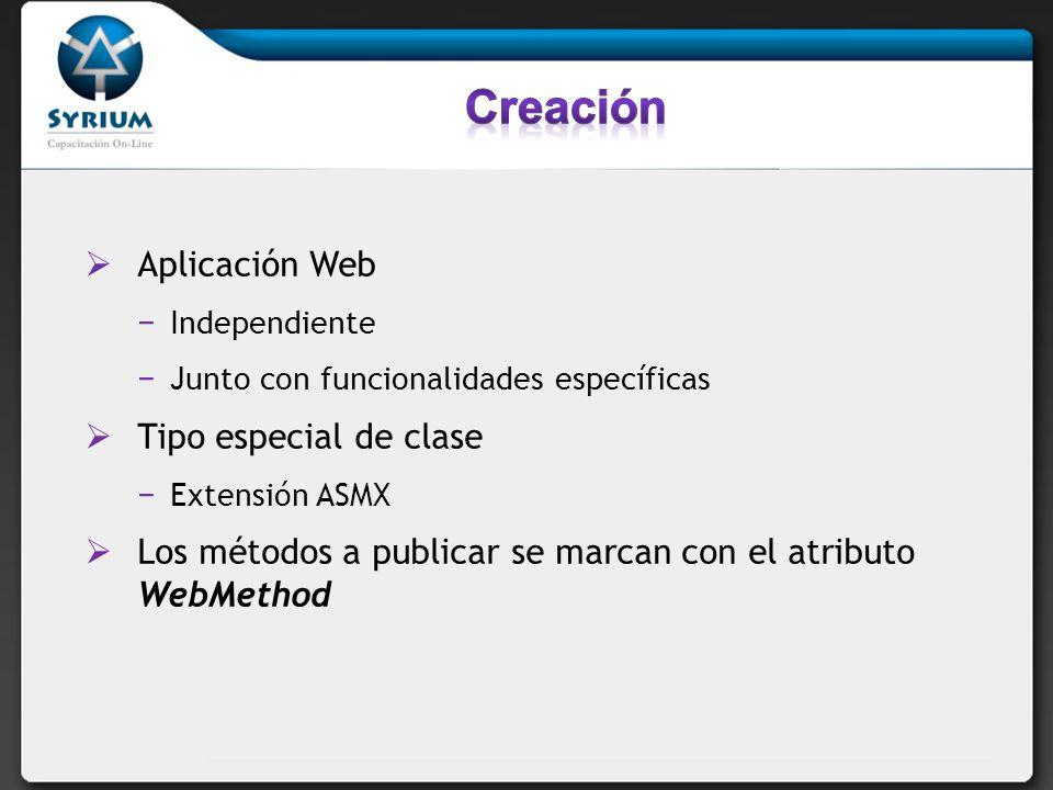 Aplicación Web Independiente Junto con funcionalidades específicas Tipo especial de clase Extensión ASMX Los métodos a publicar se marcan con el atrib