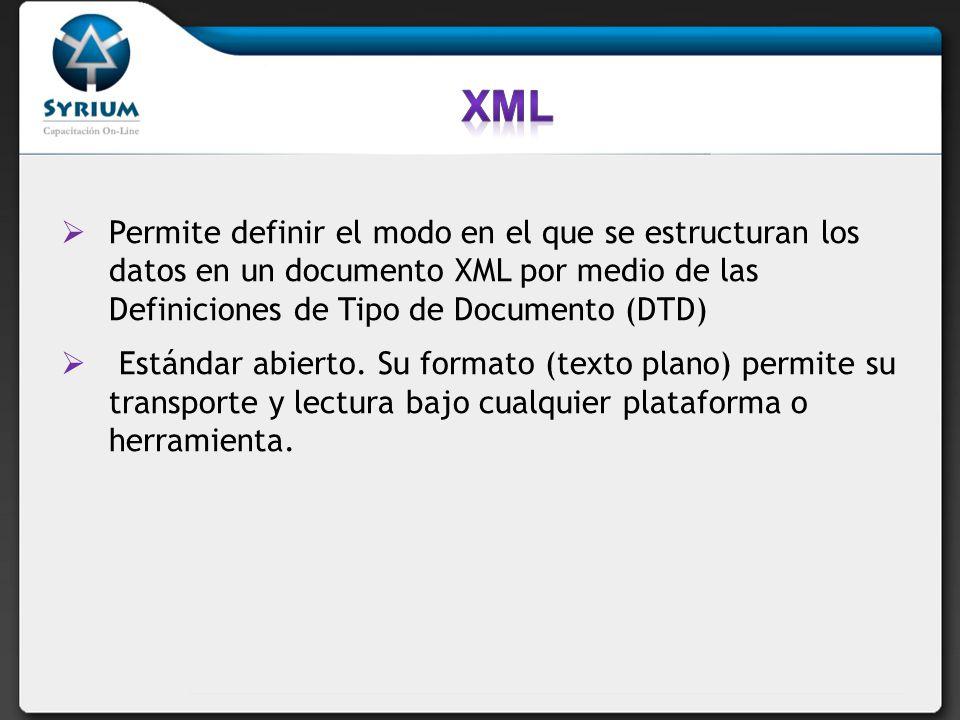 Permite definir el modo en el que se estructuran los datos en un documento XML por medio de las Definiciones de Tipo de Documento (DTD) Estándar abier