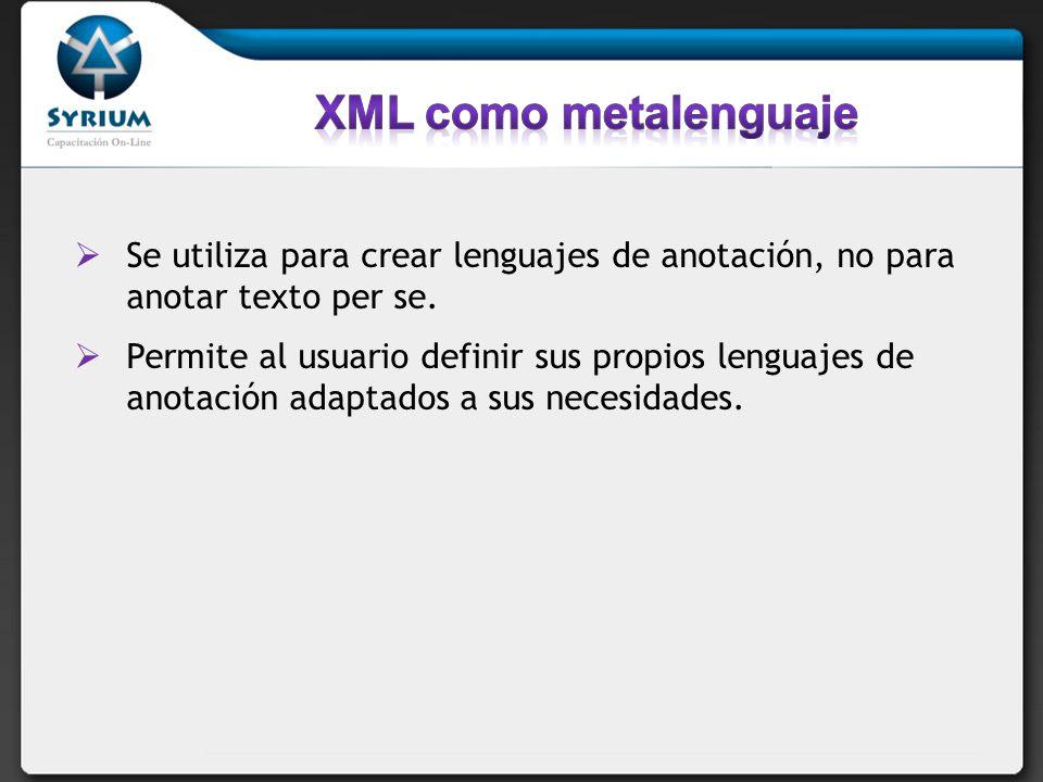 Se utiliza para crear lenguajes de anotación, no para anotar texto per se. Permite al usuario definir sus propios lenguajes de anotación adaptados a s
