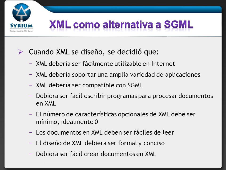 Cuando XML se diseño, se decidió que: XML debería ser fácilmente utilizable en Internet XML debería soportar una amplia variedad de aplicaciones XML d