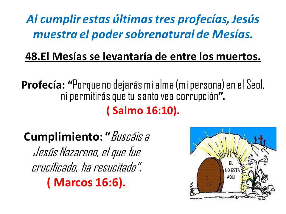Al cumplir estas últimas tres profecías, Jesús muestra el poder sobrenatural de Mesías.