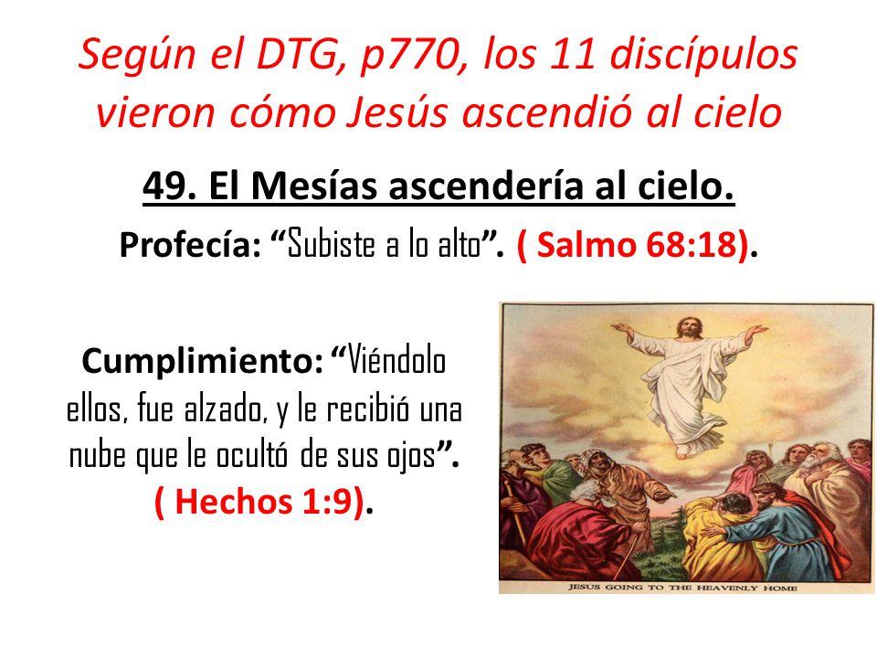 Según el DTG, p770, los 11 discípulos vieron cómo Jesús ascendió al cielo 49.
