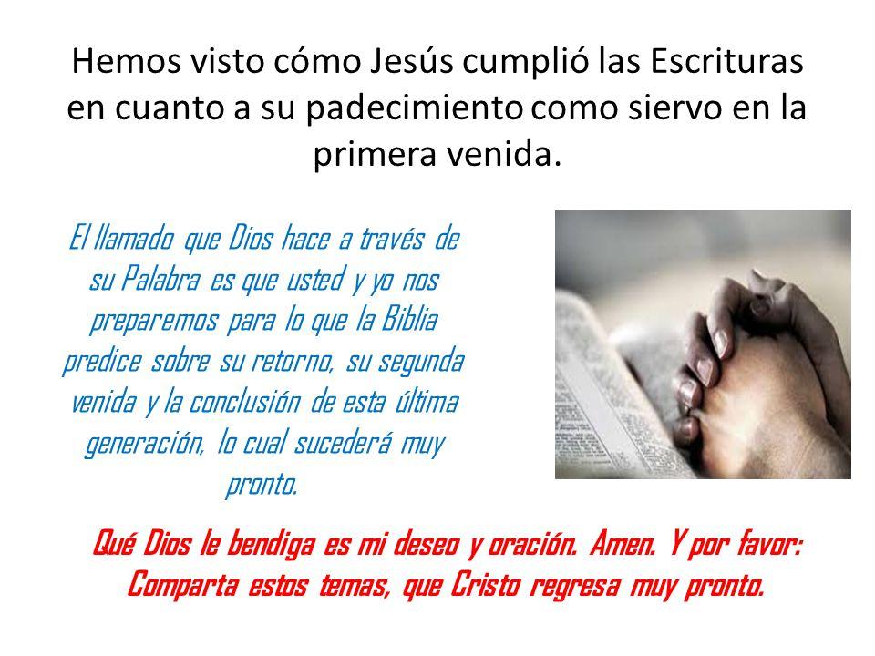 Hemos visto cómo Jesús cumplió las Escrituras en cuanto a su padecimiento como siervo en la primera venida.