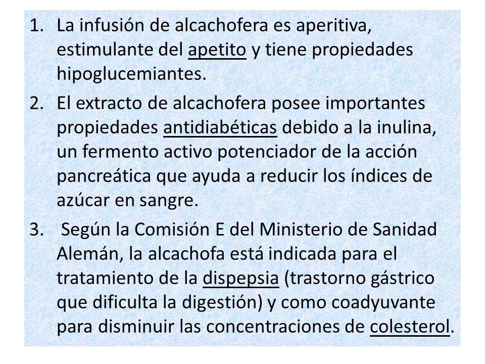 1.La infusión de alcachofera es aperitiva, estimulante del apetito y tiene propiedades hipoglucemiantes. 2.El extracto de alcachofera posee importante