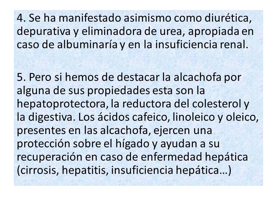 4. Se ha manifestado asimismo como diurética, depurativa y eliminadora de urea, apropiada en caso de albuminaría y en la insuficiencia renal. 5. Pero