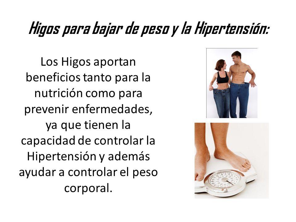 Higos para bajar de peso y la Hipertensión: Los Higos aportan beneficios tanto para la nutrición como para prevenir enfermedades, ya que tienen la capacidad de controlar la Hipertensión y además ayudar a controlar el peso corporal.