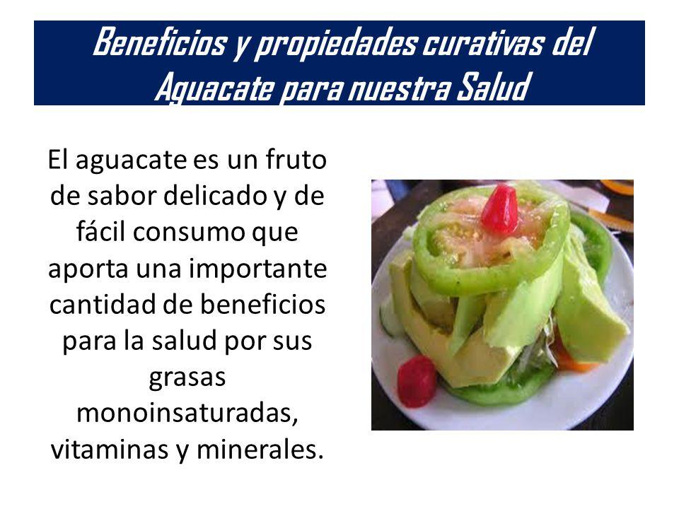 Beneficios y propiedades curativas del Aguacate para nuestra Salud El aguacate es un fruto de sabor delicado y de fácil consumo que aporta una importa