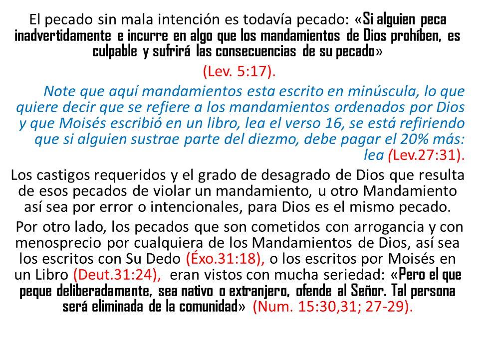 El pecado sin mala intención es todavía pecado: « Si alguien peca inadvertidamente e incurre en algo que los mandamientos de Dios prohíben, es culpabl