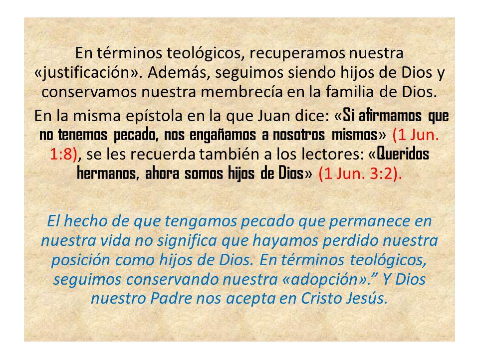 En términos teológicos, recuperamos nuestra «justificación». Además, seguimos siendo hijos de Dios y conservamos nuestra membrecía en la familia de Di