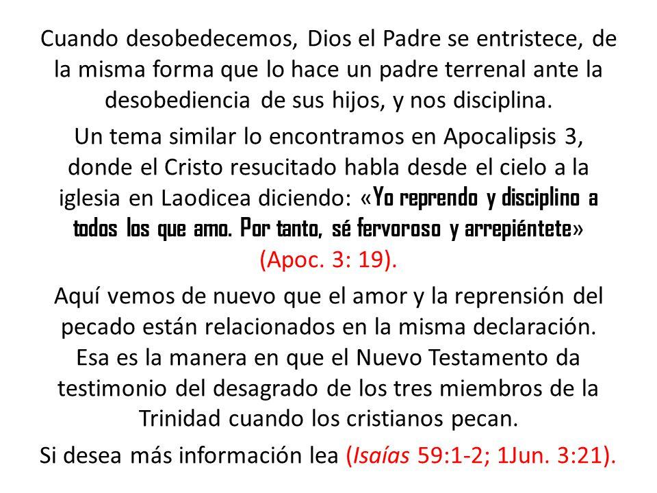 Cuando desobedecemos, Dios el Padre se entristece, de la misma forma que lo hace un padre terrenal ante la desobediencia de sus hijos, y nos disciplin